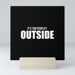 It's too peopley outside funny quote Mini Art Print