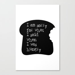 I am sorry for what I said when I was hungry Funny Quote Bread Slice Canvas Print