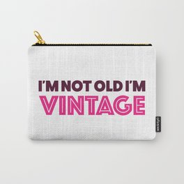I'm not old I'm VINTAGE Carry-All Pouch