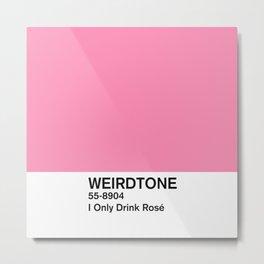 I Only Drink Rosé Metal Print