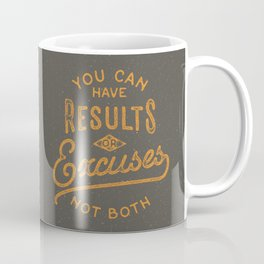 You Can Have Results Or Excuses Not Both Coffee Mug