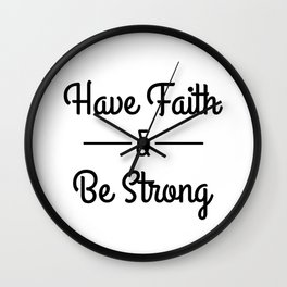 Have Faith & Be Strong Wall Clock