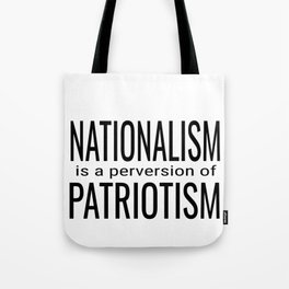 National ism is a Perversion of Patriotism USA America Tote Bag