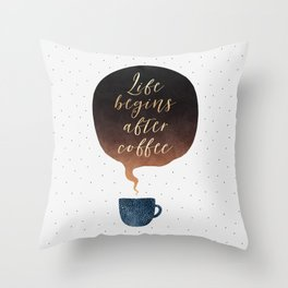 Life Begins After Coffee 1 Throw Pillow