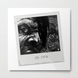 Stop Staring ! Metal Print