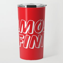 Howlin' Mad Murdock's 'Almost Fini' shirt Travel Mug