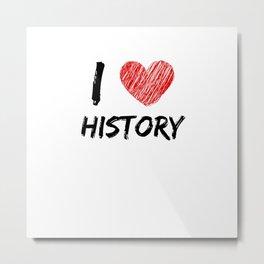 I Love History Metal Print