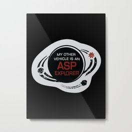 MY OTHER VEHICLE IS AN ASP Metal Print