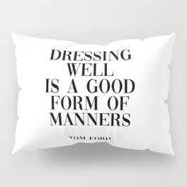 dressing well is a good form of manners Pillow Sham