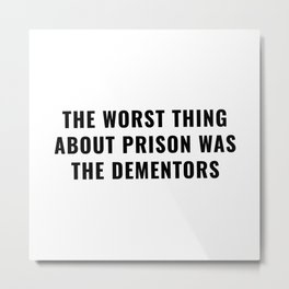 The Worst Thing About Prison Was The Dementors Metal Print