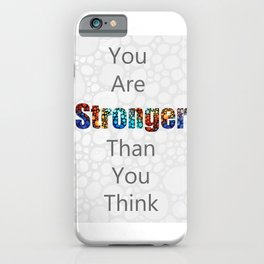 You Are Stronger Than You Think - Encouraging Words Art - Sharon Cummings iPhone Case