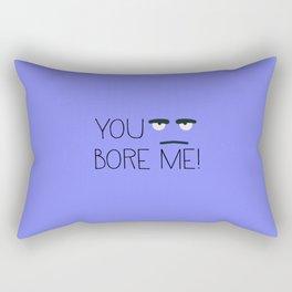 You bore me! Rectangular Pillow