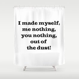 Me Nothing, You Nothing Shower Curtain