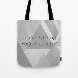 do everything regret nothing Tote Bag