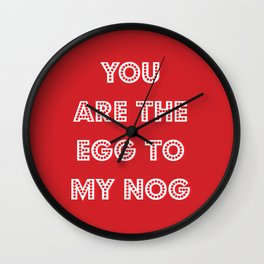 You are the egg to my nog  Wall Clock