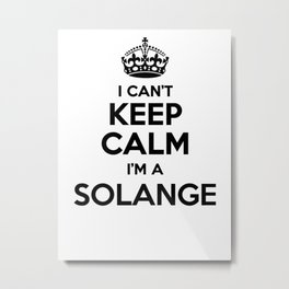I cant keep calm I am a SOLANGE Metal Print