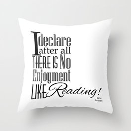 I Declare After All There Is No Enjoyment Like Reading - Jane Austen Quote from Pride and Prejudice Throw Pillow