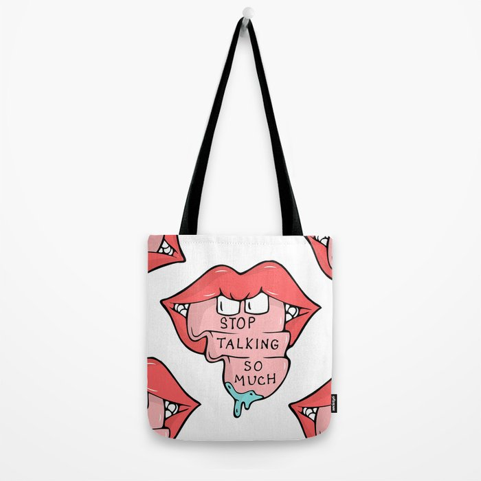 Stop Talking So Much Tote Bag