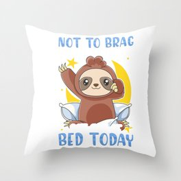 Not To Brag But I Totally Got Out of Bed Today Throw Pillow