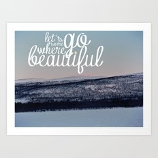 Let's Go Somewhere Beautiful Art Print