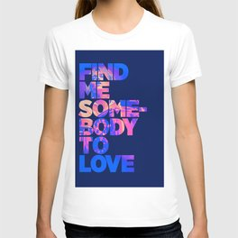 Find me somebody to love T-shirt