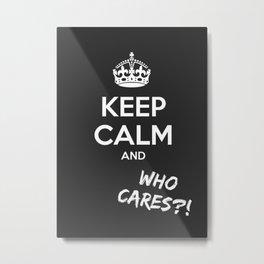 Keep calm and... who cares?! Metal Print