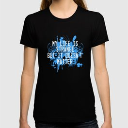 Is your life strange? This might be the tee made for you! Grab this cool tee now. Makes a nice gift! T-shirt