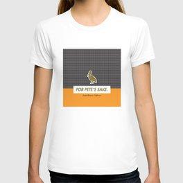 FOR PETE'S SAKE T-shirt