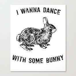 I Wanna Dance With Some Bunny Canvas Print