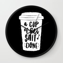 A Cup of Get Shit Done black and white monochrome typography poster design home wall bedroom decor Wall Clock