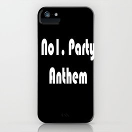 No.1 Party Anthem iPhone Case