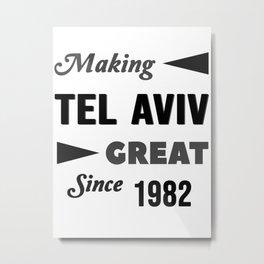 Making Tel Aviv Great Since 1982 Metal Print