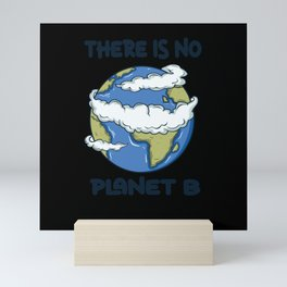 Global Warming There Is No Planet B Climate Change Earth Mini Art Print