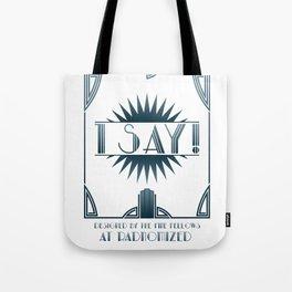 I Say! Tote Bag