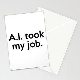 A.I. took my job. Stationery Cards
