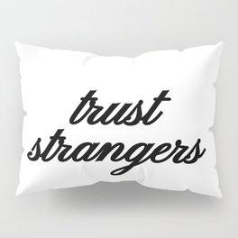 Bad Advice - Trust Strangers Pillow Sham