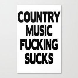 Country Music Fucking Sucks Canvas Print