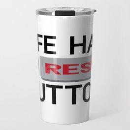 Life Has No Reset Button Travel Mug