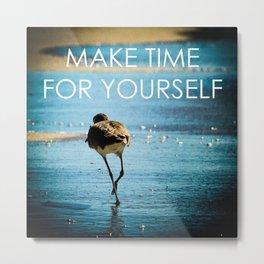 Make Time For Yourself Metal Print