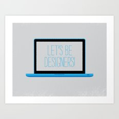 let's be designers. Art Print