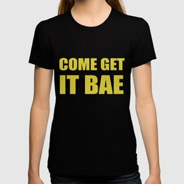 Come Get It Bae T-shirt