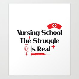 Nursing School Struggle Is Real Nurse Gifts Art Print