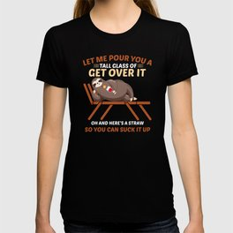 Let me pour you a tall glass of get over it oh and T-shirt