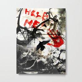 Help me Metal Print