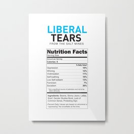Liberal Tears supplement facts funny gift Metal Print