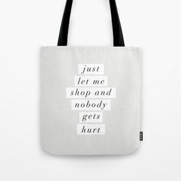 Just Let Me Shop and Nobody Gets Hurt Tote Bag
