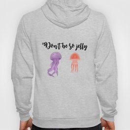 Don't be so jelly Hoody