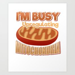 I'm Busy Upregulating Mitochondria- Funny Paleo Keto Exercise Graphic Art Print
