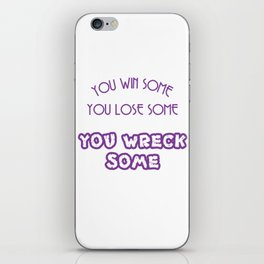 """You Win Some You Lose Some You Wreck Some"" tee design. Makes a nice gift to your loved ones too!  iPhone Skin"