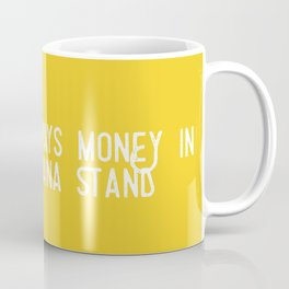 There's Always Money in the Banana Stand (Arrested Development) Coffee Mug